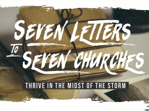 Seven Letters to Seven Churches: Thrive in the Midst of the Storm