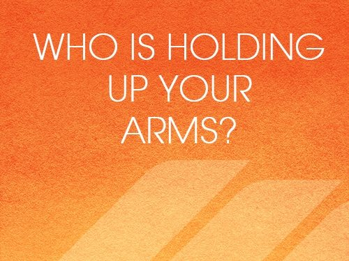 Who Is Holding Up Your Arms?