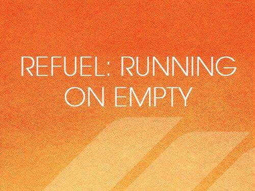 Refuel: Running On Empty