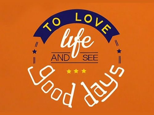 To Love Life and See Good Days