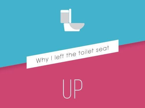 Why I Left The Toilet Seat Up